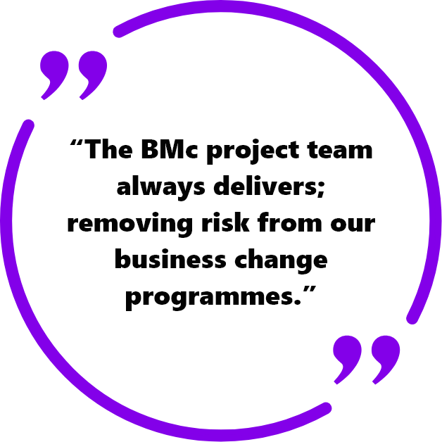"""The BMc project team always delivers; removing risk from our business change programmes."""